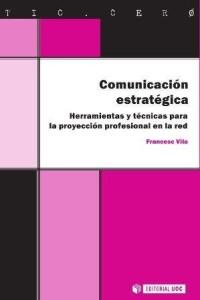 Comunicación estratégica: Herramientas y técnicas para la proyección profesional en la red, TIC Cero, Editorial UOC, 2013.